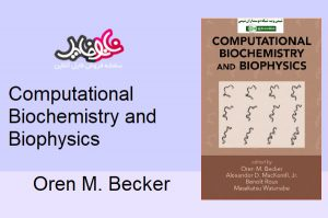 Computational Biochemistry and Biophysics – Oren M. Becker
