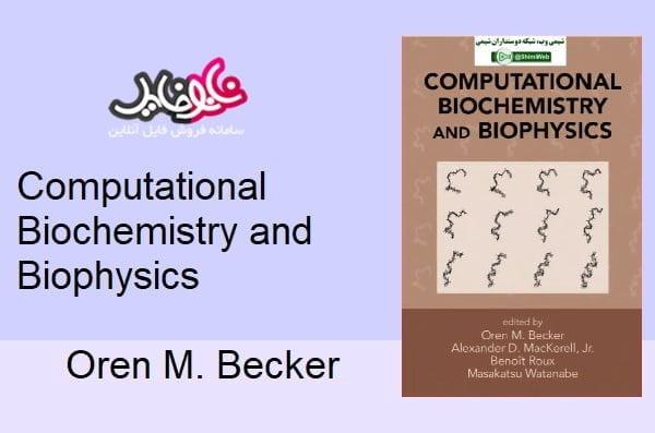 Computational Biochemistry and Biophysics – Oren M. Becker